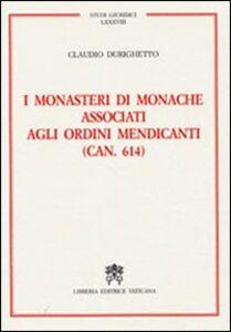 Libro I monasteri di monache associati agli ordini mendicanti (can. 614) Claudio Durighetto