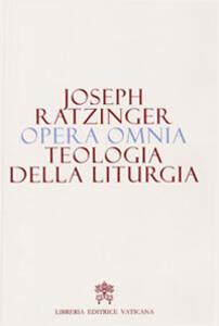 Opera omnia di Joseph Ratzinger. Vol. 11: Teologia della liturgia.