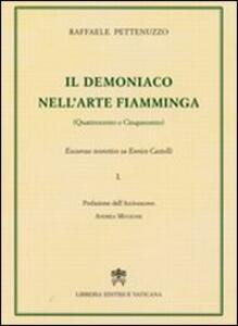 Il demoniaco nell'arte fiamminga (Quattrocento-Cinquecento). Excursus teoretico su Enrico Castelli. Vol. 1