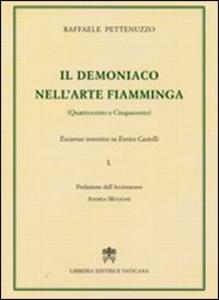 Libro Il demoniaco nell'arte fiamminga (Quattrocento-Cinquecento). Excursus teoretico su Enrico Castelli. Vol. 1 Raffaele Pettenuzzo
