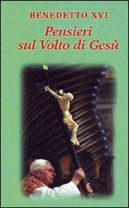 Libro Pensieri sul volto di Gesù Benedetto XVI (Joseph Ratzinger)