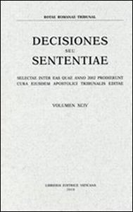 Libro Rotae Romanae decisiones seu sententiae. Decisiones seu sententiae. Selectae inter eas quae anno 2002 prodierunt cura eiusdem Apostolici tribunalis editae. Vol. 94