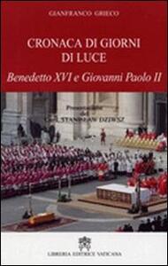 Cronaca di giorni di luce. Benedetto XVI e Giovanni Paolo II