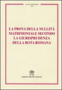 Libro La prova della nullità matrimoniale secondo la giurisprudenza della Rota romana. Studi giuridici. Vol. 91