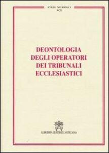 Libro Deontologia degli operatori dei tribunali ecclesiastici