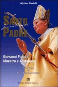 Il santo padre. Giovanni Paolo II maestro e testimone