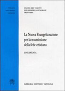 Foto Cover di La nuova evangelizzazione per la trasmissione della fede cristiana. Lineamenti, Libro di  edito da Libreria Editrice Vaticana