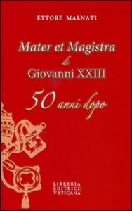 Libro «Mater et Magistra» di Giovanni XXIII 50 anni dopo Ettore Malnati