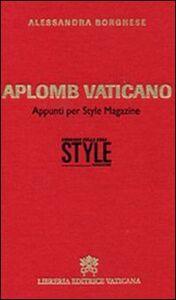 Libro Aplomb vaticano. Appunti per style magazine Alessandra Borghese