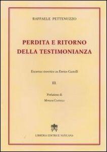Libro Perdita e ritorno della testimonianza. Excursus teoretico su Enrico Castelli. Vol. 3 Raffaele Pettenuzzo