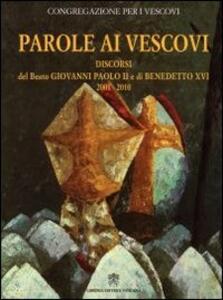 Parole ai vescovi. Discorsi del beato Giovanni Paolo II e di Benedetto XVI 2001-2010