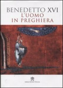 Foto Cover di L' uomo in preghiera, Libro di Benedetto XVI (Joseph Ratzinger), edito da Libreria Editrice Vaticana