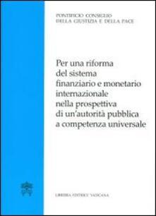 Per una riforma del sistema finanziario e monetario internazionale nella prospettiva di un'autorità pubblica a competenza universale