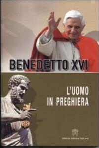 Libro L' uomo in preghiera Benedetto XVI (Joseph Ratzinger)