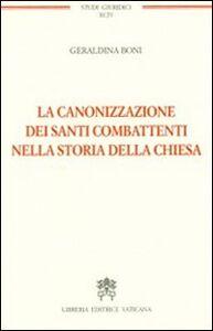 Foto Cover di La canonizzazione dei santi combattenti nella storia della Chiesa, Libro di Geraldina Boni, edito da Libreria Editrice Vaticana