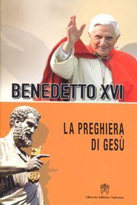 Libro La preghiera di Gesù Benedetto XVI (Joseph Ratzinger)
