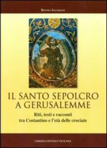 Il Santo Sepolcro a Gerusalemme. Riti, testi e racconti tra Costantino e l'età delle crociate