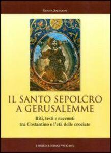 Libro Il Santo Sepolcro a Gerusalemme. Riti, testi e racconti tra Costantino e l'età delle crociate Renata Salvarani
