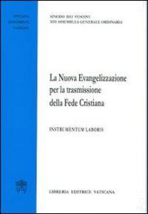 Libro La nuova evangelizzazione per la trasmissione della fede cristiana. Instrumentum laboris