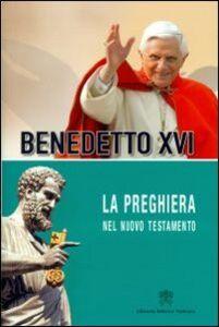 Libro La preghiera nel nuovo testamento Benedetto XVI (Joseph Ratzinger)