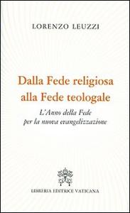Libro Dalla fede religiosa alla fede teologale. L'anno della fede per la nuova evangelizzazione Lorenzo Leuzzi