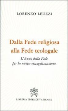 Dalla fede religiosa alla fede teologale. L'anno della fede per la nuova evangelizzazione - Lorenzo Leuzzi - copertina