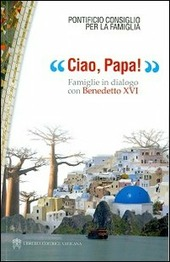 Ciao, papa! Famiglie in dialogo con Benedetto XVI