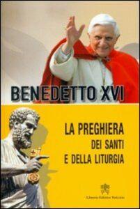 Foto Cover di La preghiera dei santi e della liturgia, Libro di Benedetto XVI (Joseph Ratzinger), edito da Libreria Editrice Vaticana