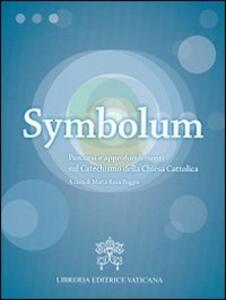Symbolum. Percorsi e approfondimenti sul catechismo della Chiesa cattolica