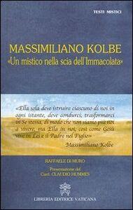 Libro Massimiliano Kolbe. «Un mistico nella scia dell'Immacolata» Raffaele Di Muro