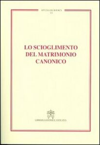 Libro Lo scioglimento del matrimonio canonico