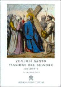 Libro Via crucis 2013. Venerdì santo passione del Signore Francesco (Jorge Mario Bergoglio)