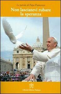 Libro Non lasciatevi rubare la speranza Francesco (Jorge Mario Bergoglio)