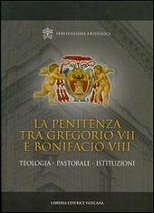 La penitenza tra Gregorio VII e Bonifacio VIII. Teologia. Pastorale. Istituzioni