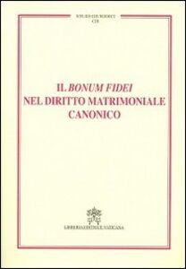 Libro Il Bonum fidei nel diritto matrimoniale canonico