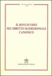 Il Bonum fidei nel diritto matrimoniale canonico