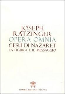 Grandtoureventi.it Opera omnia di Joseph Ratzinger. Vol. 6: Gesù di Nazaret la figura e il messaggio. Image