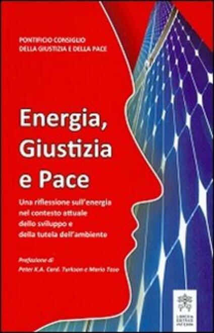 Energia, giustizia e pace. Una riflessione sull'energia nel contesto attuale dello sviluppo e della tutela dell'ambiente - copertina