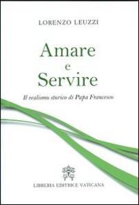 Amare e servire. Il realismo storico di papa Francesco