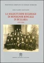 La sollecitudine ecclesiale di monsignor Roncalli in Bulgaria (1925-1934). Studio storico-diplomatico alla luce delle nuove fonti archivistiche