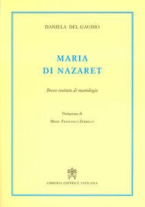 Foto Cover di Maria di Nazaret. Breve trattato di mariologia, Libro di Daniela Del Gaudio, edito da Libreria Editrice Vaticana