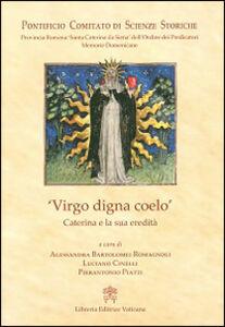 Libro Virgo digna coelo. Caterina e la sua eredità