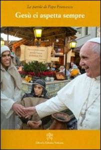 Libro Gesù ci aspetta sempre Francesco (Jorge Mario Bergoglio)
