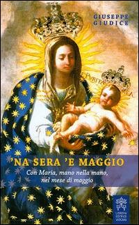 'Na sera 'e maggio. Con Maria, mano nella mano, nel mese di maggio - Giudice Giuseppe - wuz.it