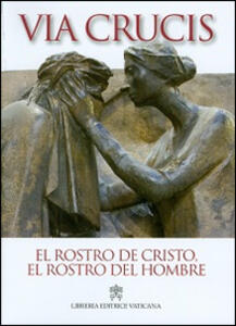 El Rostro de Cristo, el rostro del hombre. Via crucis 2014