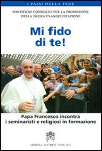 Libro Mi fido di te! Papa Francesco incontra i seminaristi e religiosi in formazione