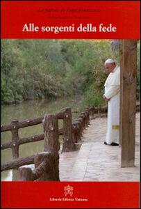 Foto Cover di Alle sorgenti della fede. Pellegrinaggio in Terra Santa, Libro di Francesco (Jorge Mario Bergoglio), edito da Libreria Editrice Vaticana