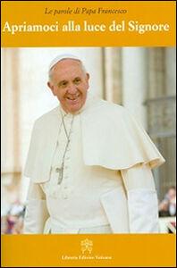 Foto Cover di Apriamoci alla luce del Signore, Libro di Francesco (Jorge Mario Bergoglio), edito da Libreria Editrice Vaticana