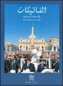 Il Vaticano. I suoi significati e suoi monumenti. Ediz. araba