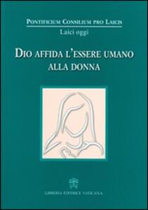 Libro Dio affida l'essere umano alla donna